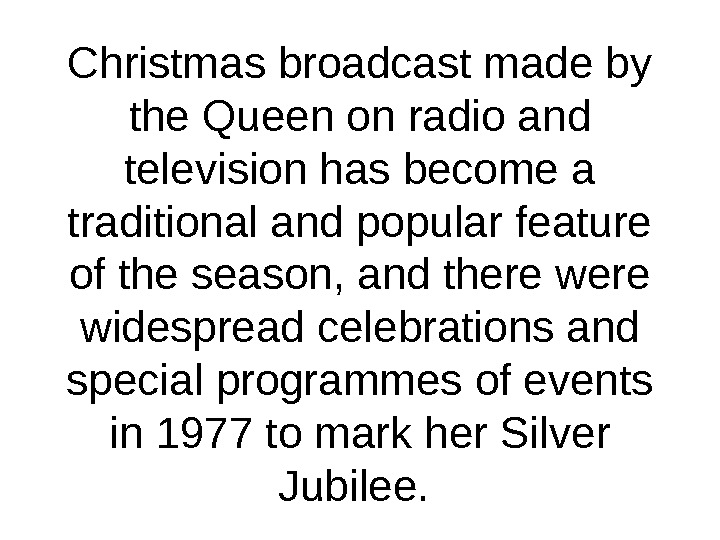 Christmas broadcast made by the Queen on radio and television has become a traditional and popular