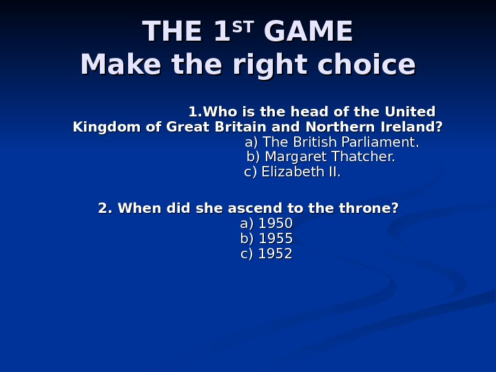 THE 1 STST GAME Make the right choice     1. Who is the