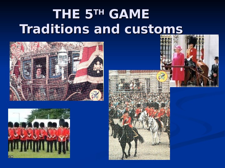THE 5 THTH GAME Traditions and customs