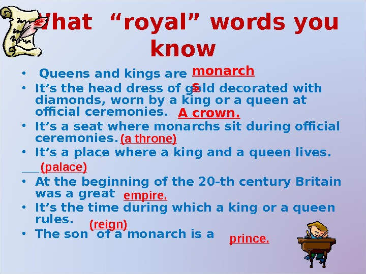 "What ""royal"" words you know •  Queens and kings are • It's the head dress"