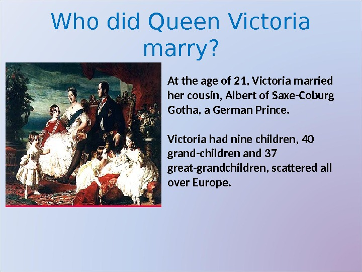 Who did Queen Victoria marry? At the age of 21, Victoria married her cousin, Albert of