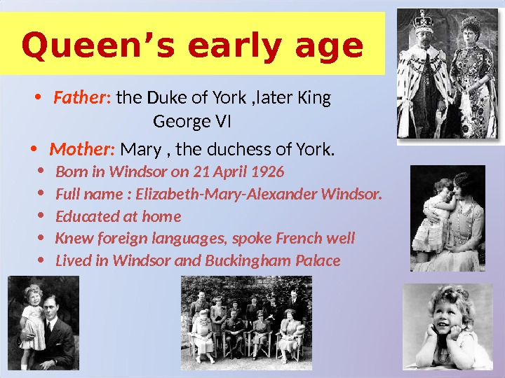 Queen's early age • Father :  the Duke of York , later King George VI
