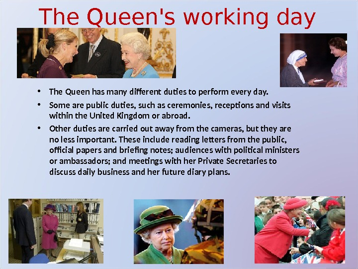 The Queen's working day • The Queen has many different duties to perform every day.
