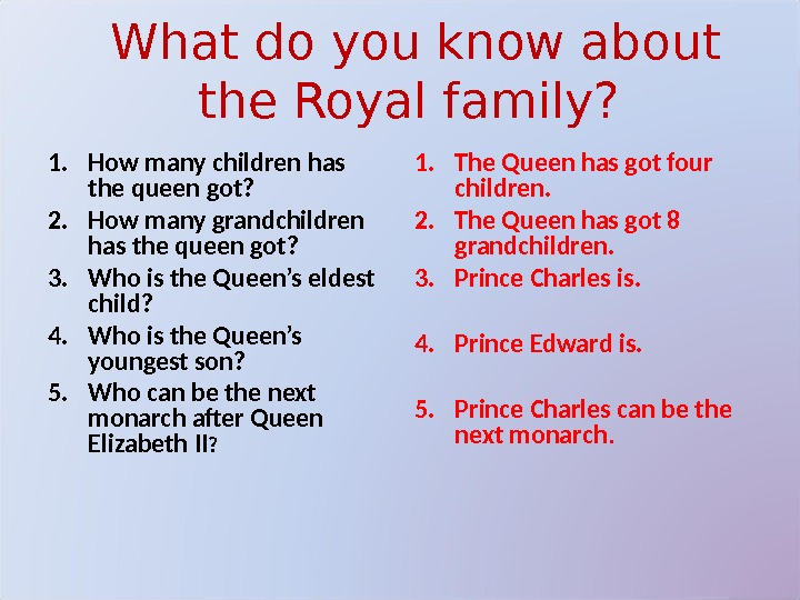 What do you know about the Royal family?  1. How many children has the queen