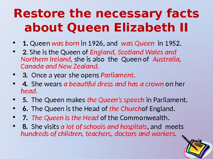 Restore the necessary facts about Queen Elizabeth II •  1.  Queen was born in