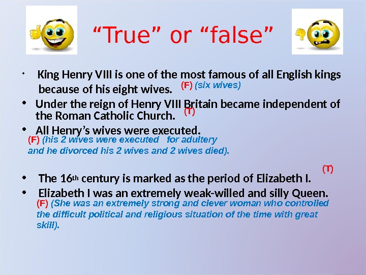 """ True"" or ""false"" •  King Henry VIII is one of the most famous of"