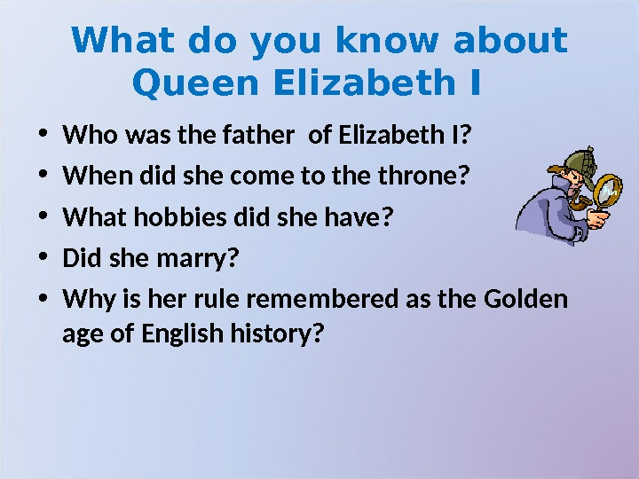 What do you know about Queen Elizabeth I  • Who was the father of Elizabeth