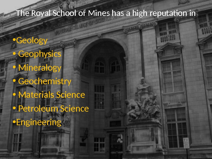 The Royal School of Mines has a high reputation in • Geology •  Geophysics •