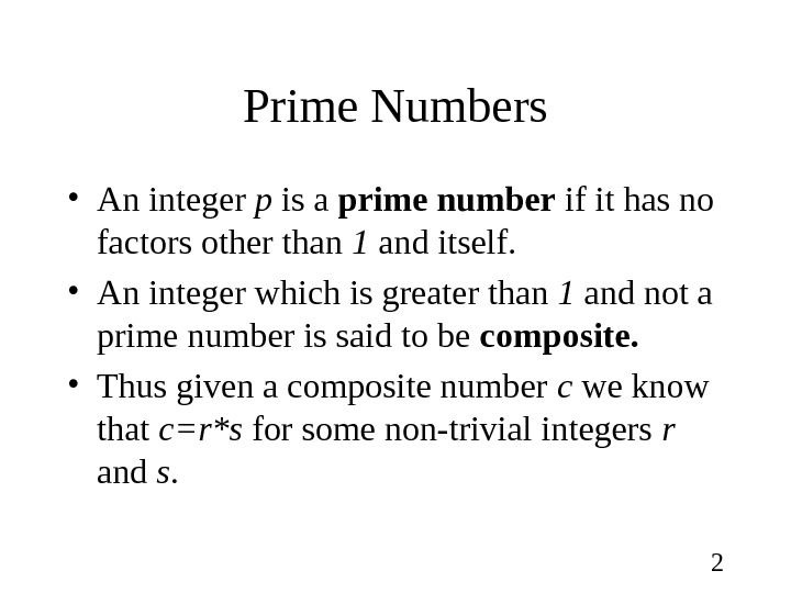 2 Prime Numbers • An integer p is a prime number if it has no factors