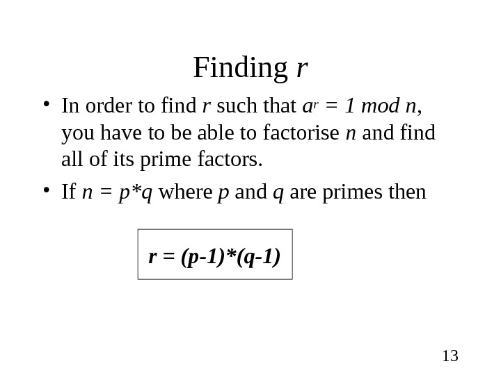 13 Finding r • In order to find r such that ar = 1 mod n