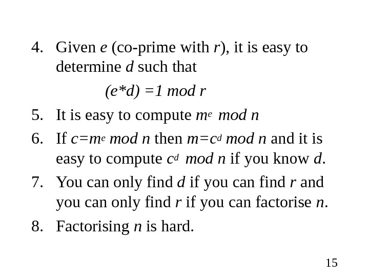 154. Given e (co-prime with r ), it is easy to determine d such that (e*d)