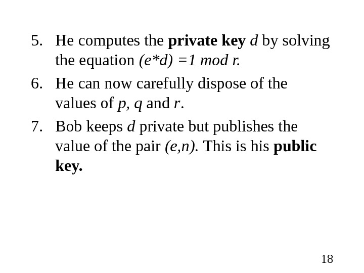 185. He computes the private key  d by solving the equation (e*d) =1 mod r.