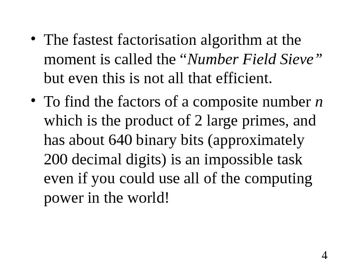 "4 • The fastest factorisation algorithm at the moment is called the "" Number Field Sieve"""
