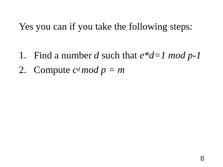 8 Yes you can if you take the following steps: 1. Find a number d such