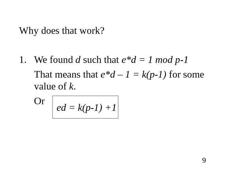 9 Why does that work? 1. We found d such that e*d = 1 mod p-1