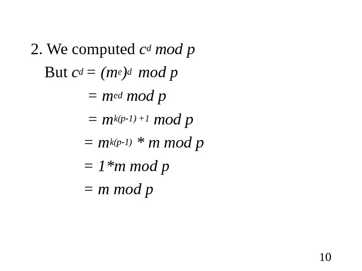 102. We computed cd mod p But c d = (me )d  mod p