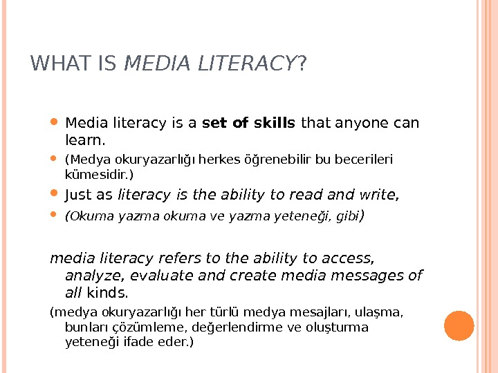WHAT IS MEDIA LITERACY ?  Media literacy is a set of skills that anyone can