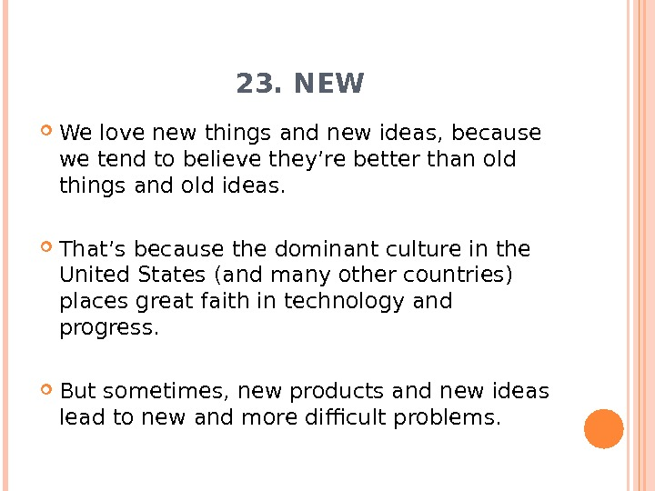 23. NEW We love new things and new ideas, because we tend to believe they're better