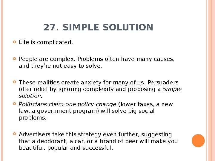 27. SIMPLE SOLUTION Life is complicated.  People are complex. Problems often have many causes,