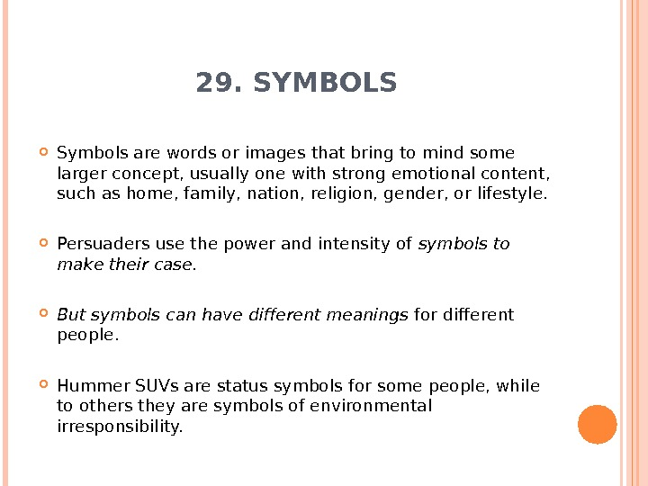 29. SYMBOLS Symbols are words or images that bring to mind some larger concept, usually one