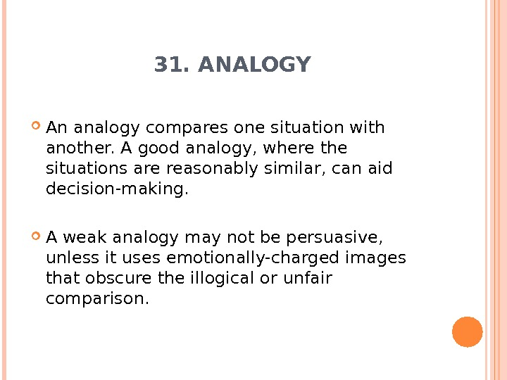 31. ANALOGY An analogy compares one situation with another. A good analogy, where the situations are