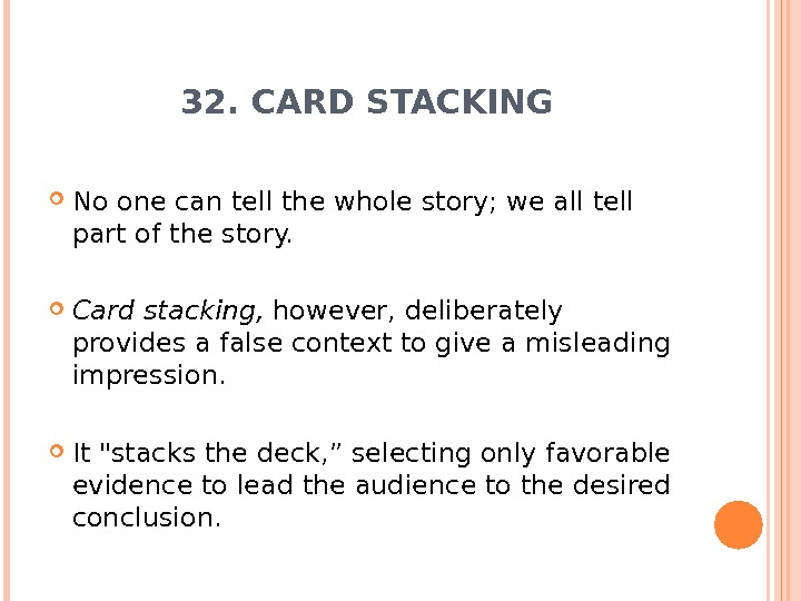 32. CARD STACKING No one can tell the whole story; we all tell part of the