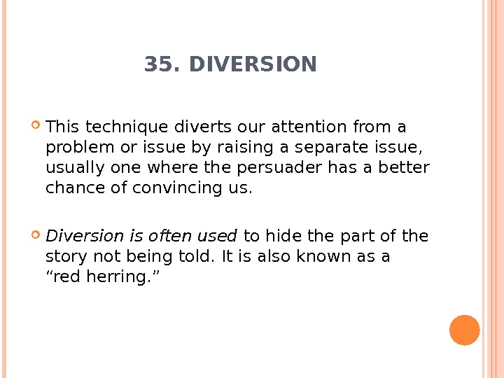 35. DIVERSION This technique diverts our attention from a problem or issue by raising a separate