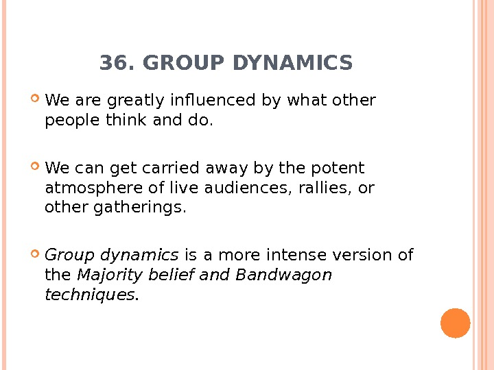 36. GROUP DYNAMICS We are greatly influenced by what other people think and do.  We
