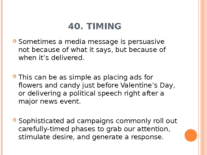 40. TIMING Sometimes a media message is persuasive not because of what it says, but because