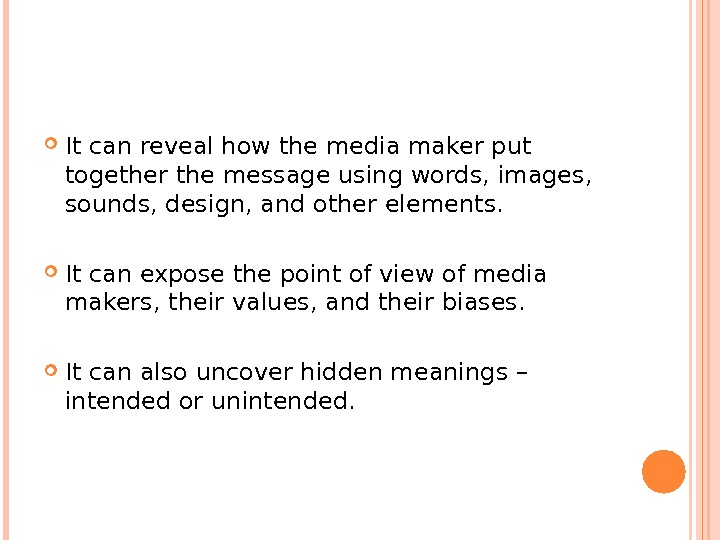 It can reveal how the media maker put together the message using words, images,