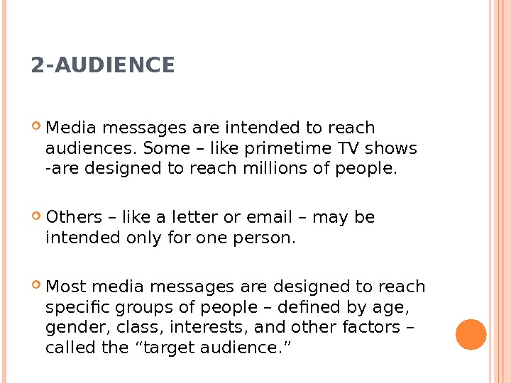 2 -AUDIENCE Media messages are intended to reach audiences. Some – like primetime TV shows -are
