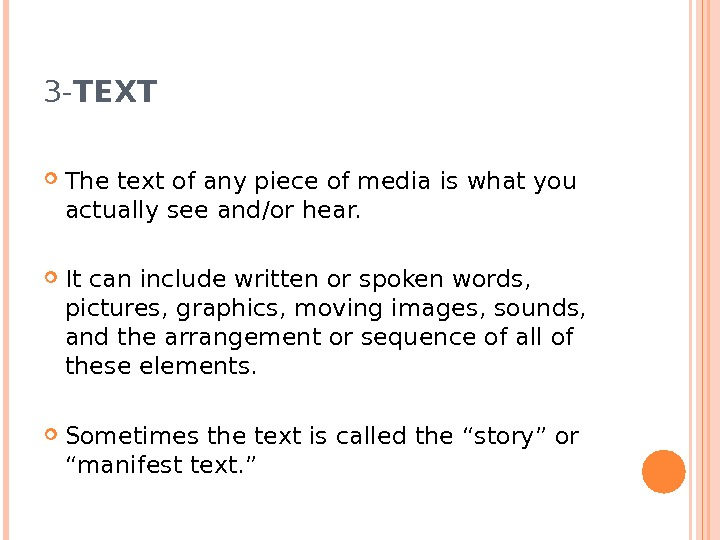 3 - TEXT The text of any piece of media is what you actually see and/or