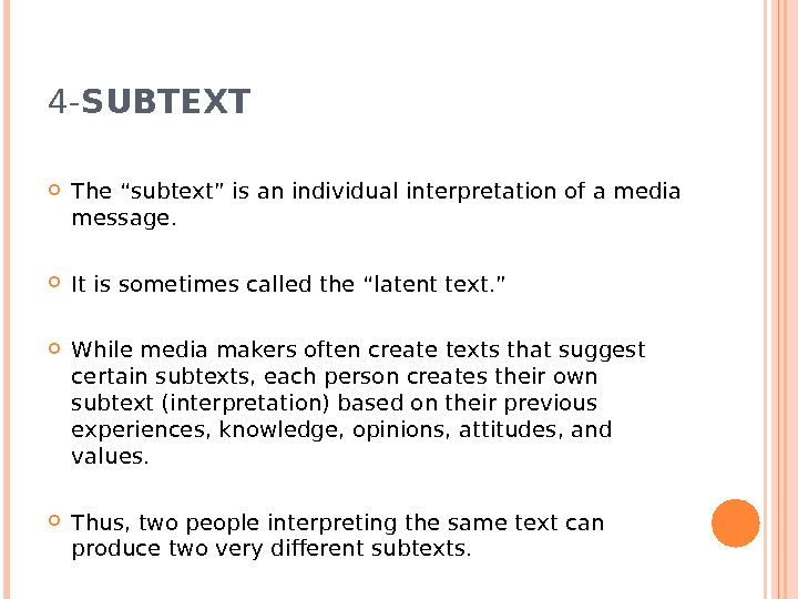 "4 - SUBTEXT The ""subtext"" is an individual interpretation of a media message.  It is"