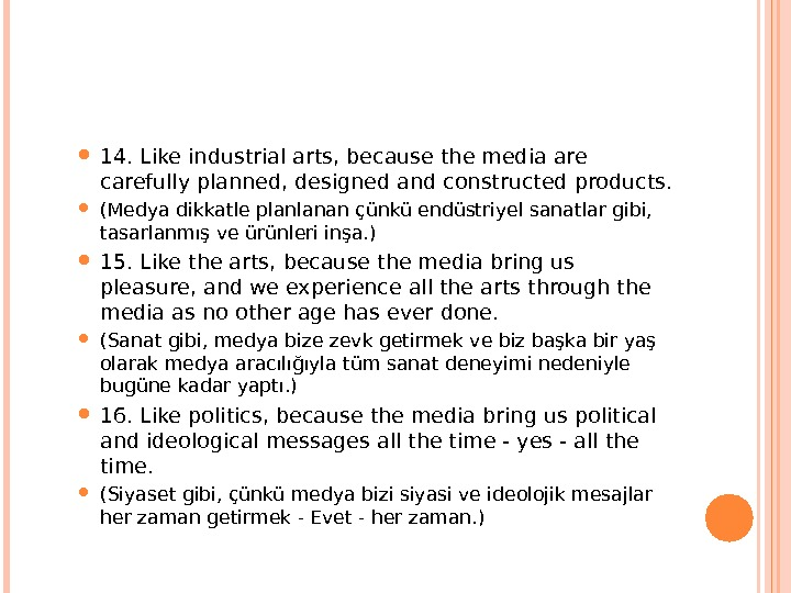 14. Like industrial arts, because the media are carefully planned, designed and constructed products.