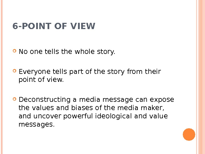 6 -POINT OF VIEW No one tells the whole story.  Everyone tells part of the