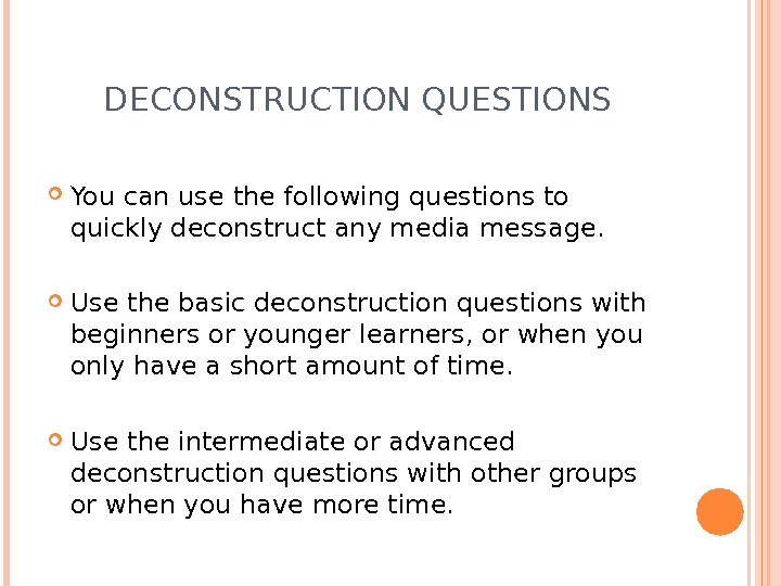 DECONSTRUCTION QUESTIONS You can use the following questions to quickly deconstruct any media message.  Use