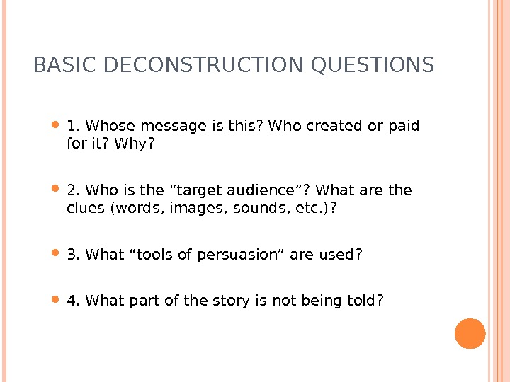 BASIC DECONSTRUCTION QUESTIONS 1. Whose message is this? Who created or paid for it? Why?