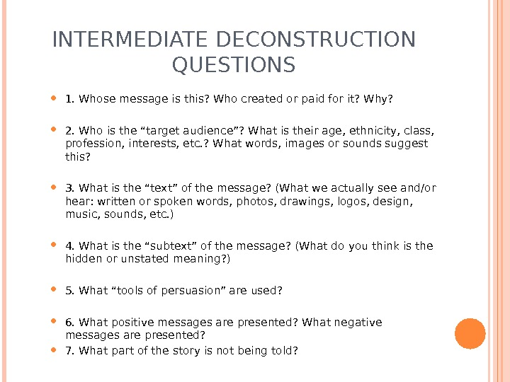 INTERMEDIATE DECONSTRUCTION QUESTIONS 1. Whose message is this? Who created or paid for it? Why?