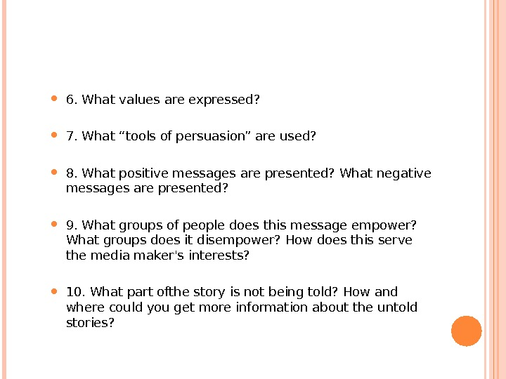"6. What values are expressed?  7. What ""tools of persuasion"" are used?  8."