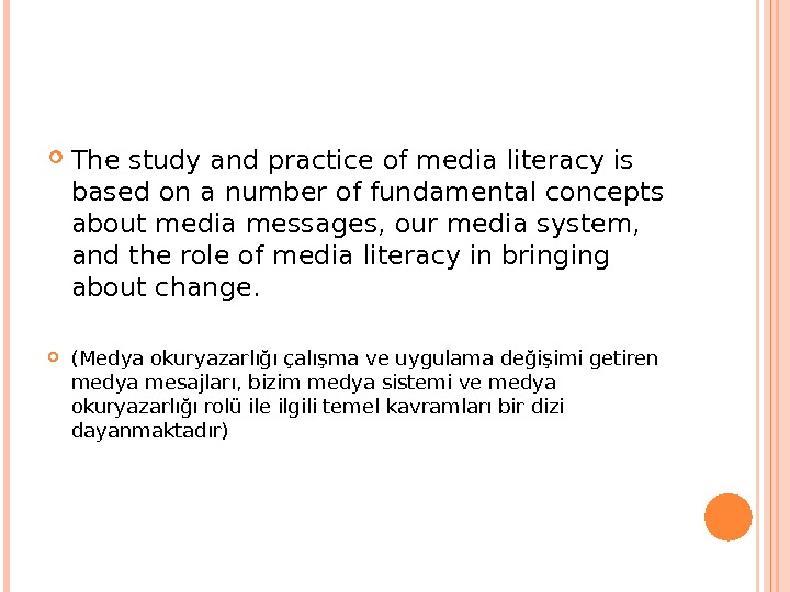 The study and practice of media literacy is based on a number of fundamental concepts