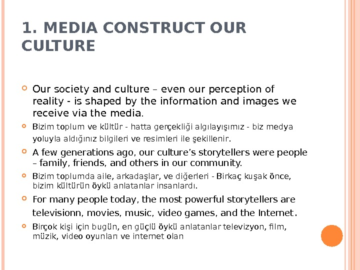 1. MEDIA CONSTRUCT OUR CULTURE Our society and culture – even our perception of reality -
