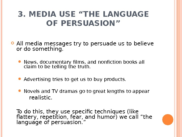 "3. MEDIA USE ""THE LANGUAGE OF PERSUASION"" All media messages try to persuade us to believe"