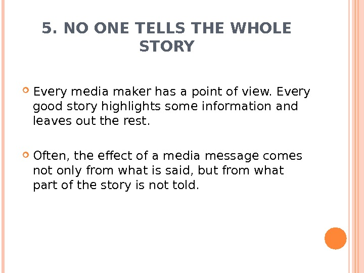 5. NO ONE TELLS THE WHOLE STORY Every media maker has a point of view. Every