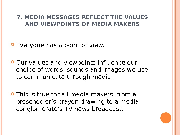 7. MEDIA MESSAGES REFLECT THE VALUES AND VIEWPOINTS OF MEDIA MAKERS Everyone has a point of