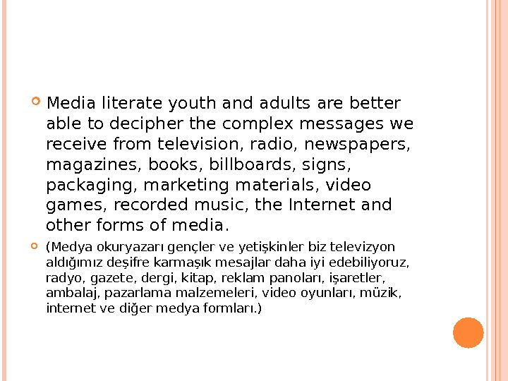 Media literate youth and adults are better able to decipher the complex messages we receive