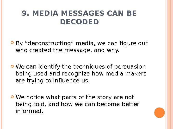 "9. MEDIA MESSAGES CAN BE DECODED By ""deconstructing"" media, we can figure out who created the"