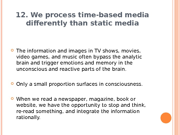 12. We process time-based media differently than static media The information and images in TV shows,