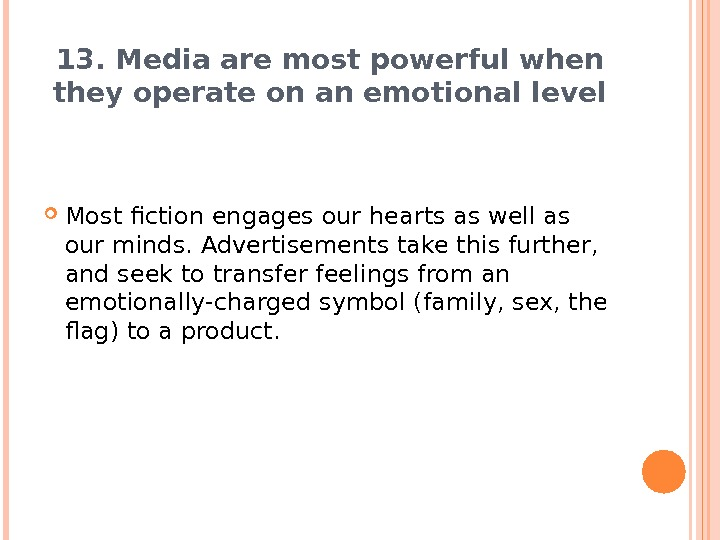13. Media are most powerful when they operate on an emotional level Most fiction engages our