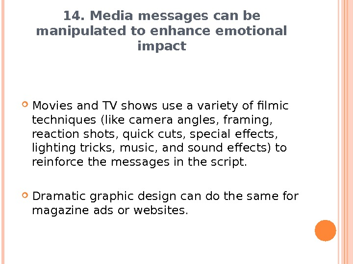 14. Media messages can be manipulated to enhance emotional impact Movies and TV shows use a