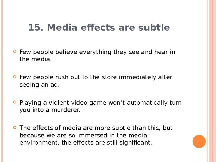 15. Media effects are subtle Few people believe everything they see and hear in the media.